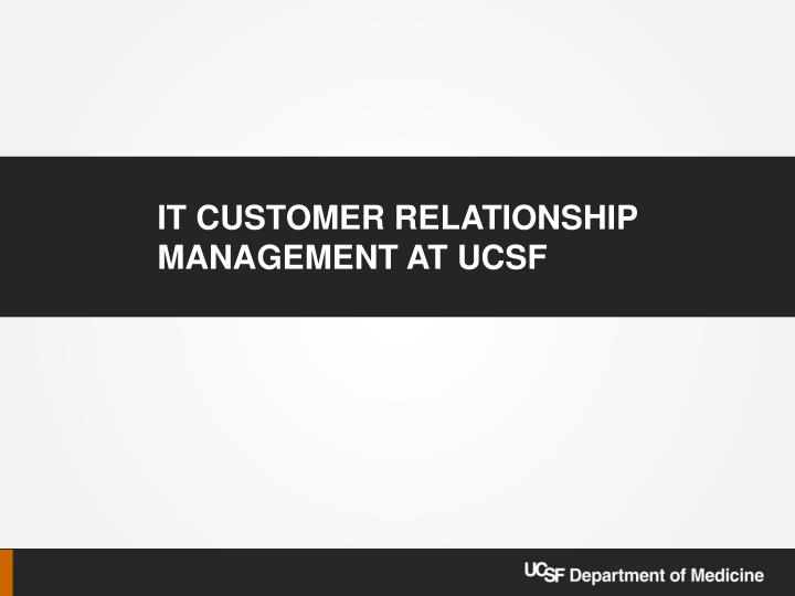 it customer relationship management at ucsf n.