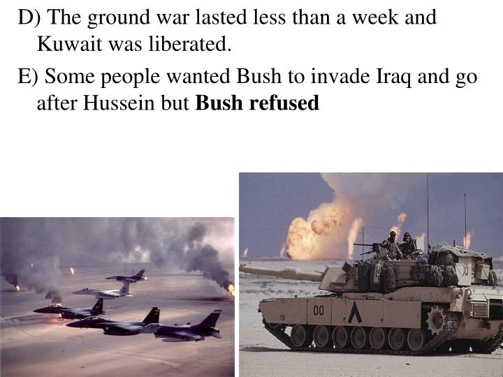 D) The ground war lasted less than a week and Kuwait was liberated.