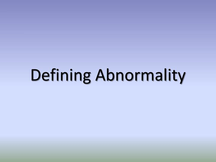 two attempts of defining abnormality When defining and classifying normal and abnormal behavior in psychology  like two months, for the patient o recover.