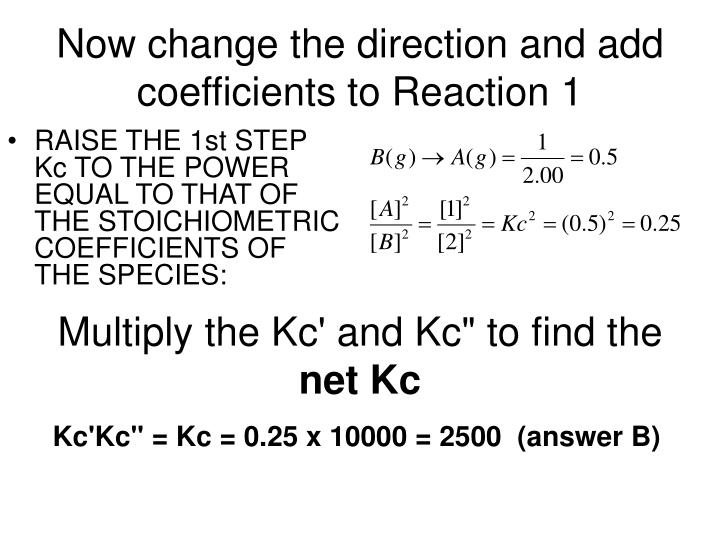 Now change the direction and add coefficients to Reaction 1