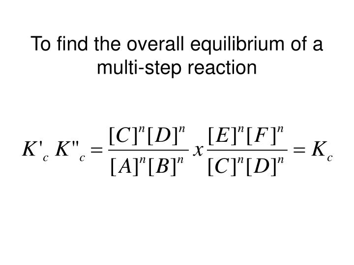 To find the overall equilibrium of a multi-step reaction