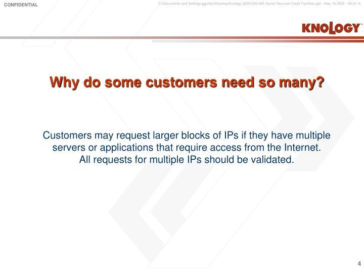 Why do some customers need so many?
