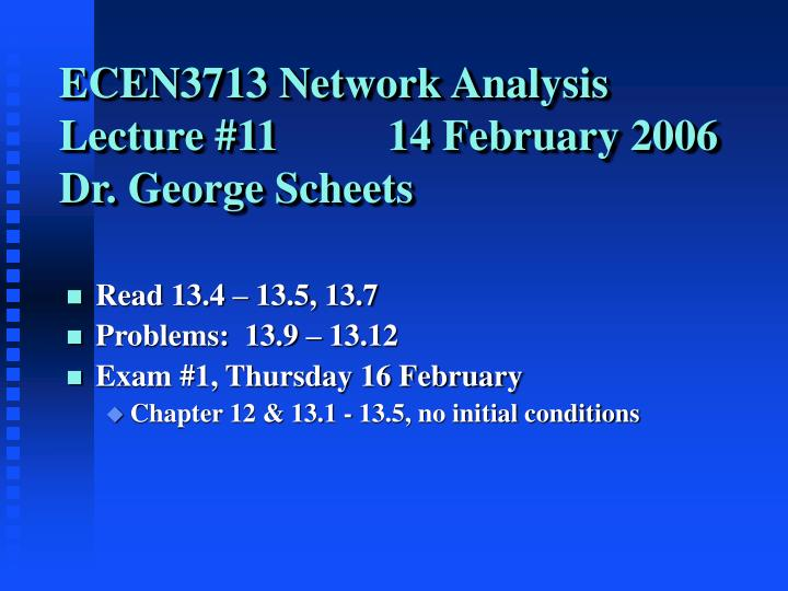 ecen3713 network analysis lecture 11 14 february 2006 dr george scheets n.