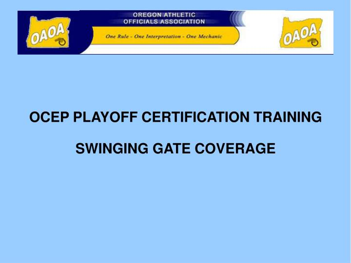 Ocep playoff certification training swinging gate coverage