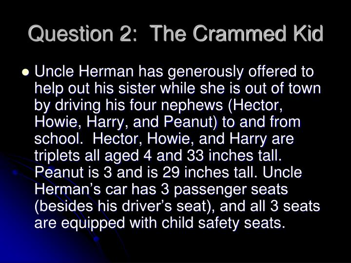 Question 2:  The Crammed Kid