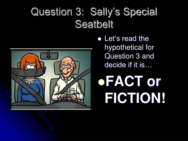 Question 3:  Sally's Special Seatbelt