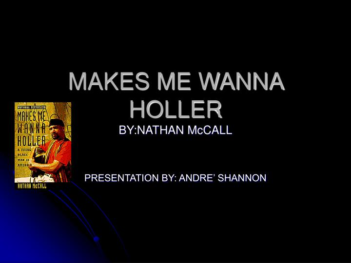 makes me wanna holler by nathan mccall n.