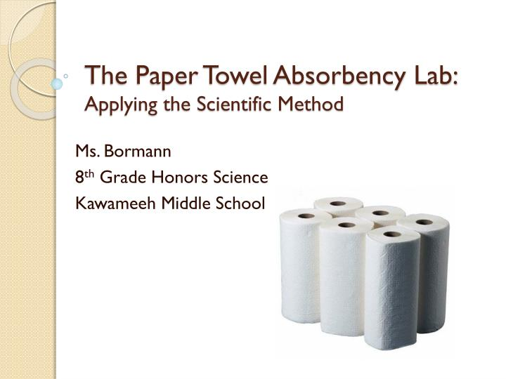 paper towel absorbency essay Brands of paper towels  bounty brawny viva by kleenex colortex my hypothesis slideshow 973794 by denver i learned that the absorbency of paper towels is based upon the plies (some are 1-ply, others are 2-ply and typically, the higher the ply, the higher the absorbency rate), creping, and.