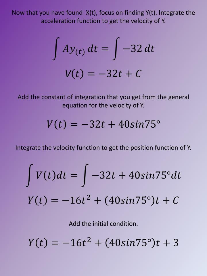Now that you have found  X(t), focus on finding Y(t). Integrate the acceleration function to get the velocity of Y.
