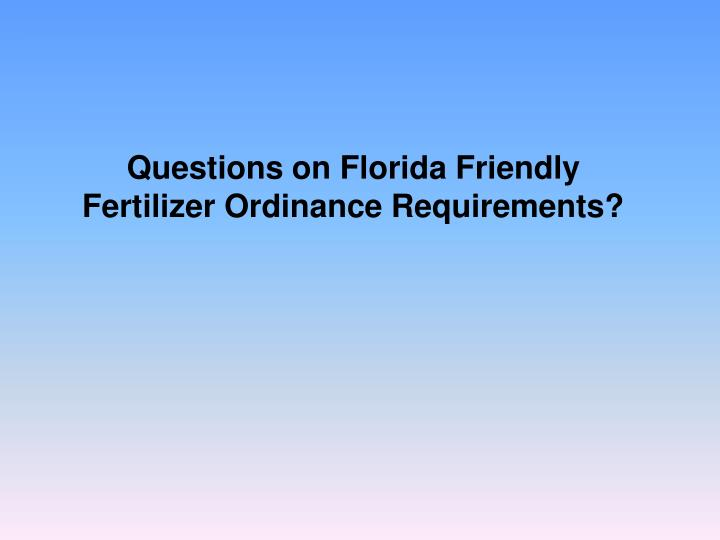 Questions on Florida Friendly Fertilizer Ordinance Requirements?