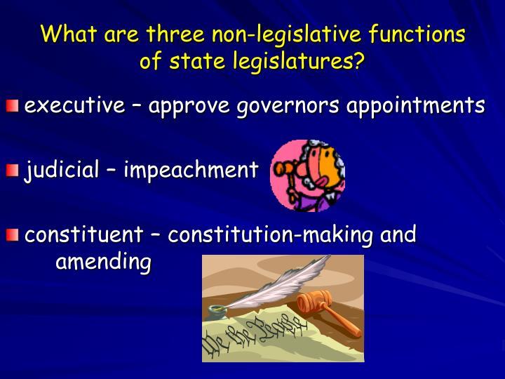 What are three non-legislative functions of state legislatures?