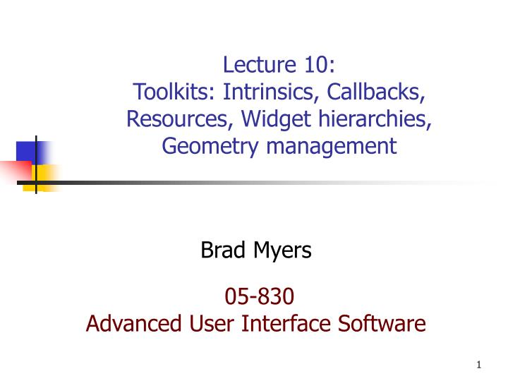 Lecture 10 toolkits intrinsics callbacks resources widget hierarchies geometry management