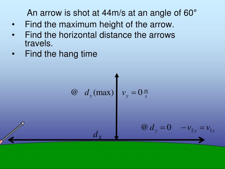 An arrow is shot at 44m/s at an angle of 60