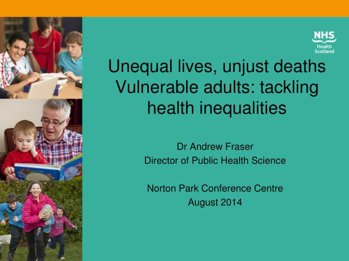 unequal lives unjust deaths vulnerable adults tackling health inequalities n.