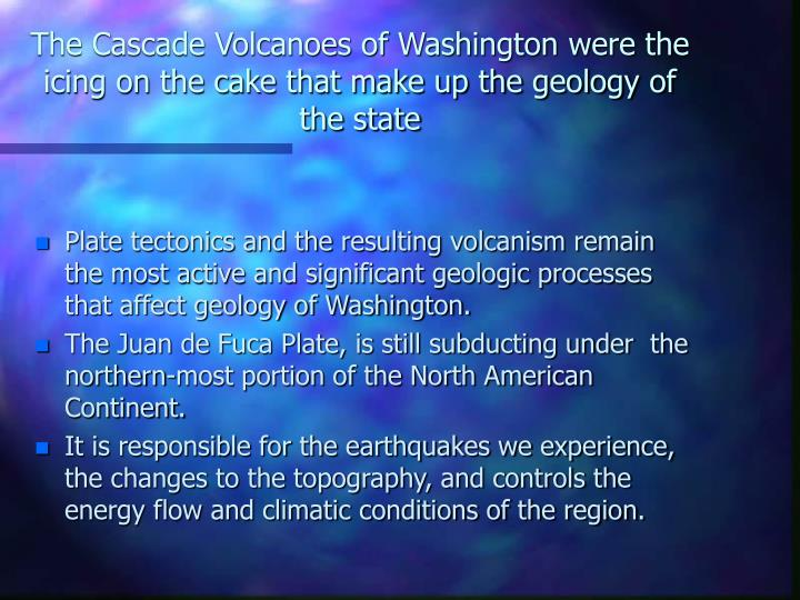 The Cascade Volcanoes of Washington were the icing on the cake that make up the geology of the state