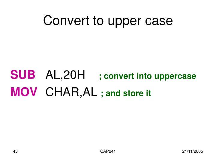 Convert to upper case