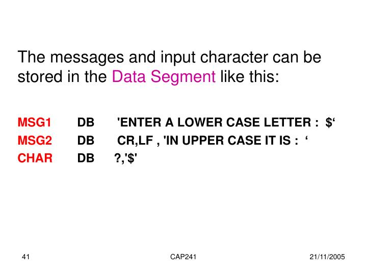The messages and input character can be stored in the