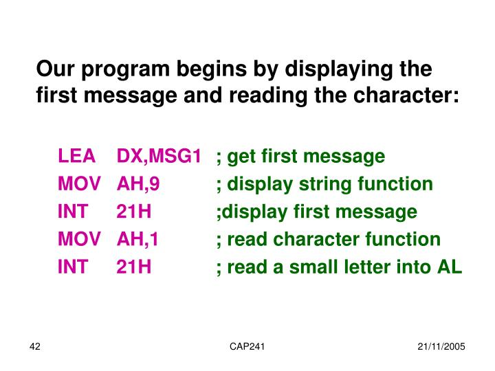 Our program begins by displaying the first message and reading the character:
