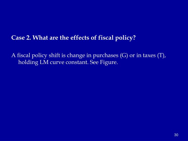 Case 2. What are the effects of fiscal policy?