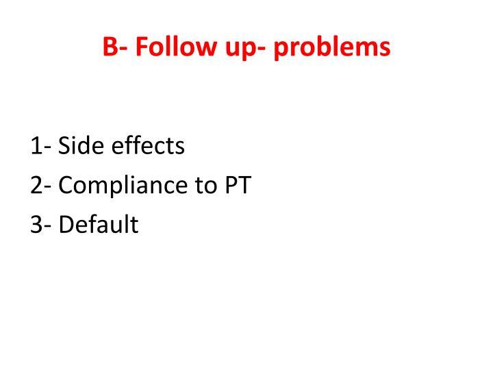 B- Follow up- problems