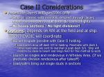 case ii considerations