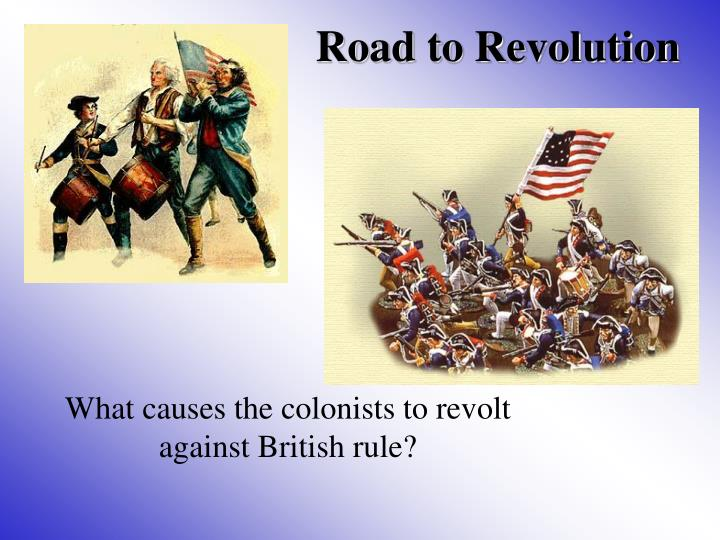 colonists to revolutionaries The thirteen colonies that became the usa were originally colonies of great britain by the time the american revolution took place, the citizens of these colonies were beginning to get tired of the british rule rebellion and discontent were rampant for those people who see the change in the.