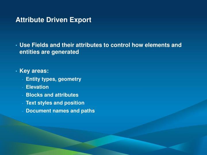 Attribute Driven Export
