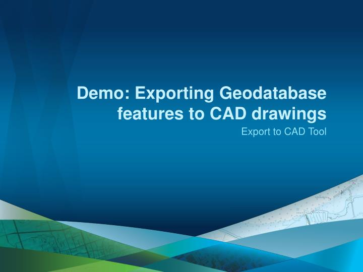 Demo: Exporting Geodatabase features to CAD drawings
