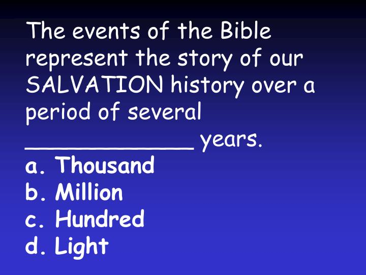 The events of the Bible represent the story of our SALVATION history over a