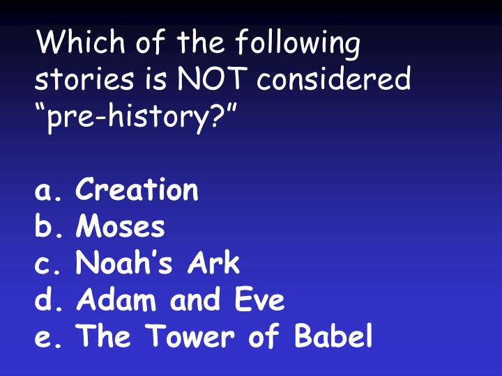 """Which of the following stories is NOT considered """"pre-history?"""""""