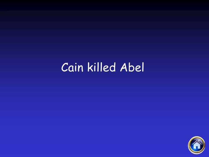 Cain killed Abel