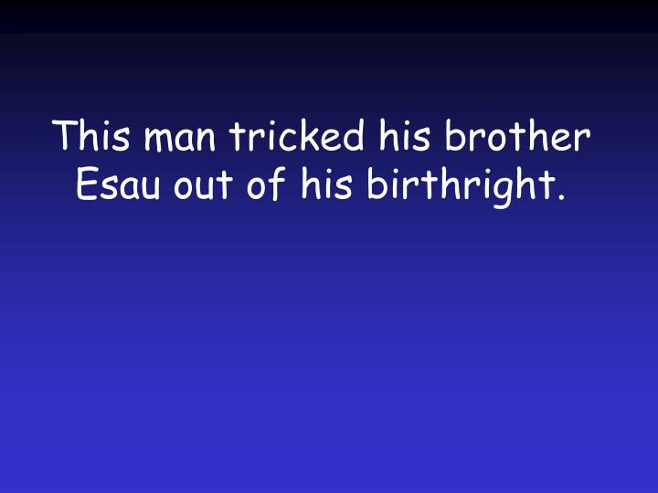 This man tricked his brother Esau out of his birthright.