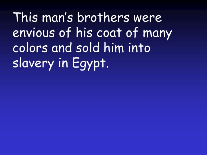 This man's brothers were envious of his coat of many colors and sold him into slavery in Egypt.