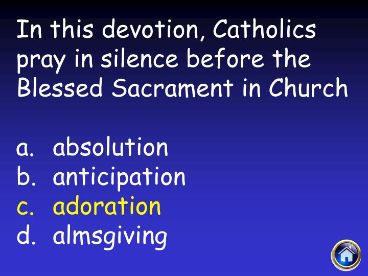 In this devotion, Catholics pray in silence before the Blessed Sacrament in Church
