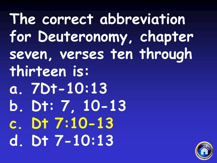 The correct abbreviation for Deuteronomy, chapter seven, verses ten through thirteen is: