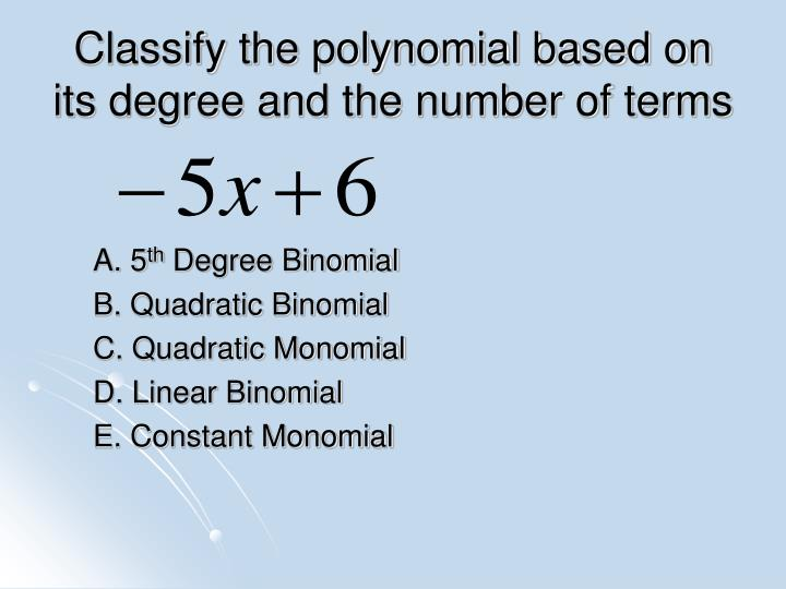 Classify the polynomial based on its degree and the number of terms