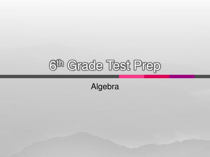 PPT - 6 th Grade Test Prep PowerPoint Presentation - ID:5580883