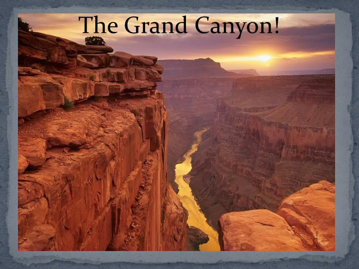 The Grand Canyon!