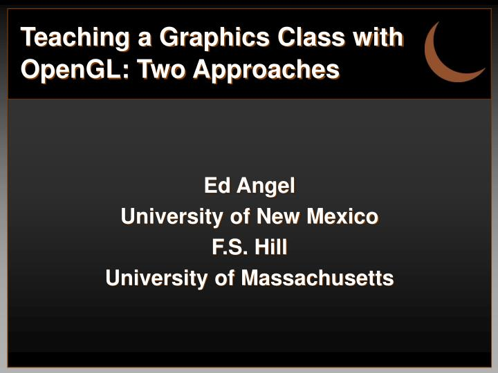 teaching a graphics class with opengl two approaches n.