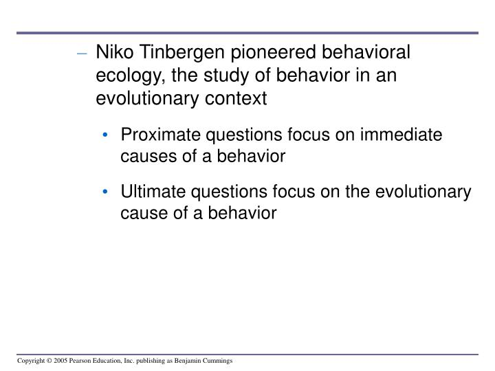 Niko Tinbergen pioneered behavioral ecology, the study of behavior in an evolutionary context