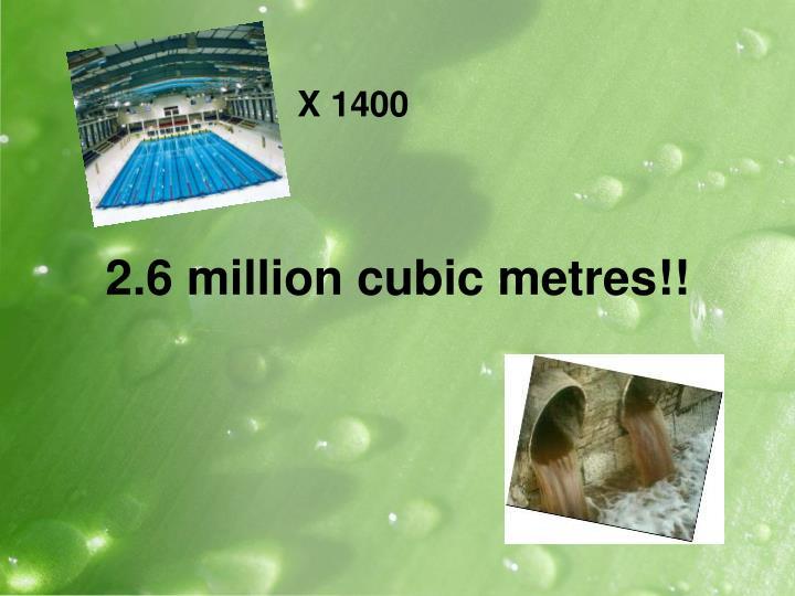 2 6 million cubic metres