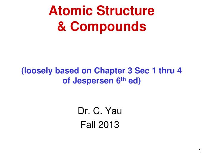 atomic structure compounds loosely based on chapter 3 sec 1 thru 4 of jespersen 6 th ed