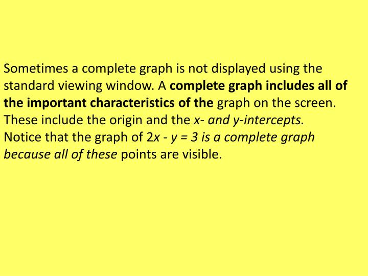 Sometimes a complete graph is not displayed using the standard viewing window. A