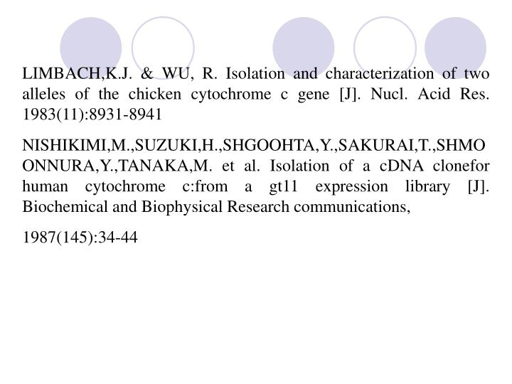 LIMBACH,K.J. & WU, R. Isolation and characterization of two alleles of the chicken cytochrome c gene [J]. Nucl. Acid Res. 1983(11):8931-8941