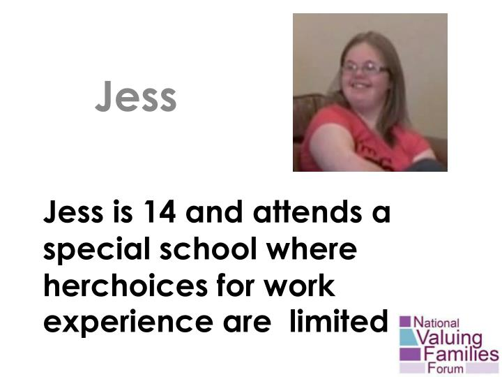 Jess is 14 and attends a special school where herchoices for work experience are  limited