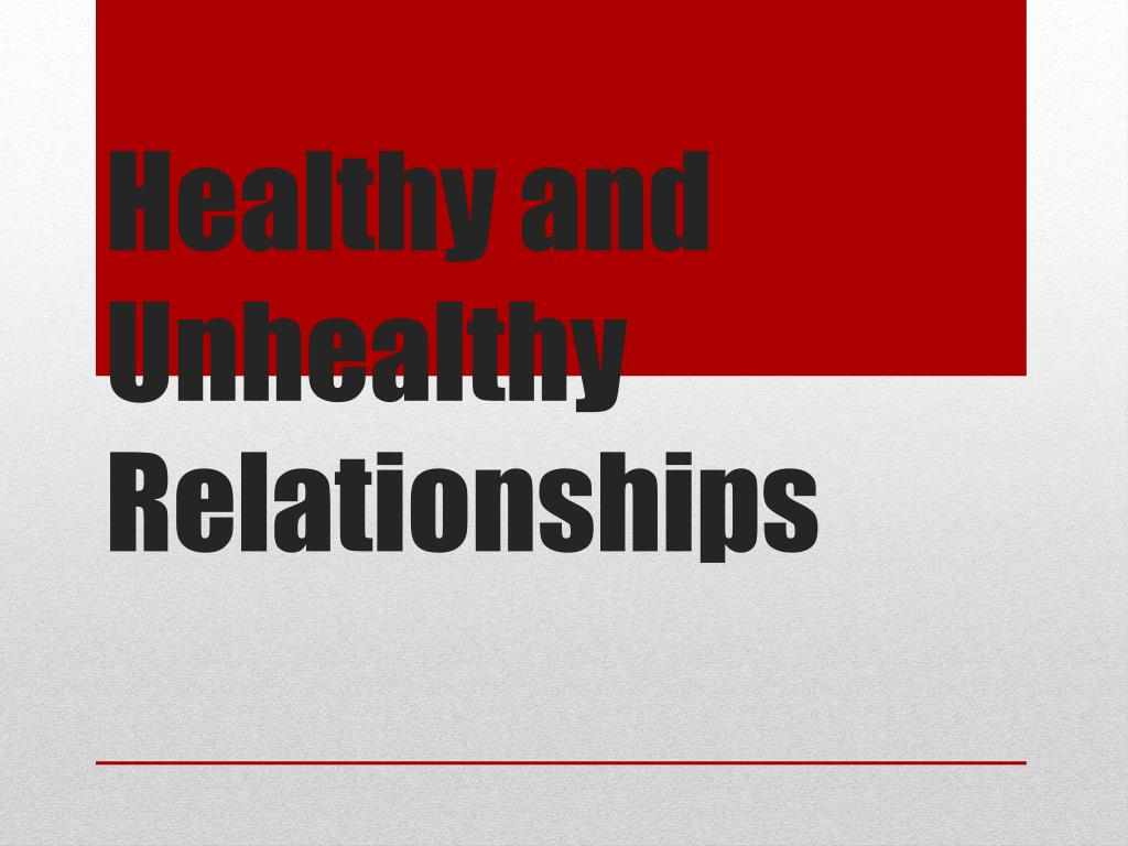 Ppt Healthy And Unhealthy Relationships Powerpoint Presentation Free Download Id 5582581