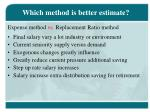 which method is better estimate