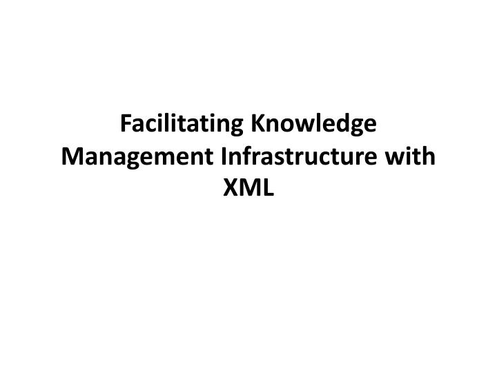 facilitating knowledge management infrastructure with xml n.