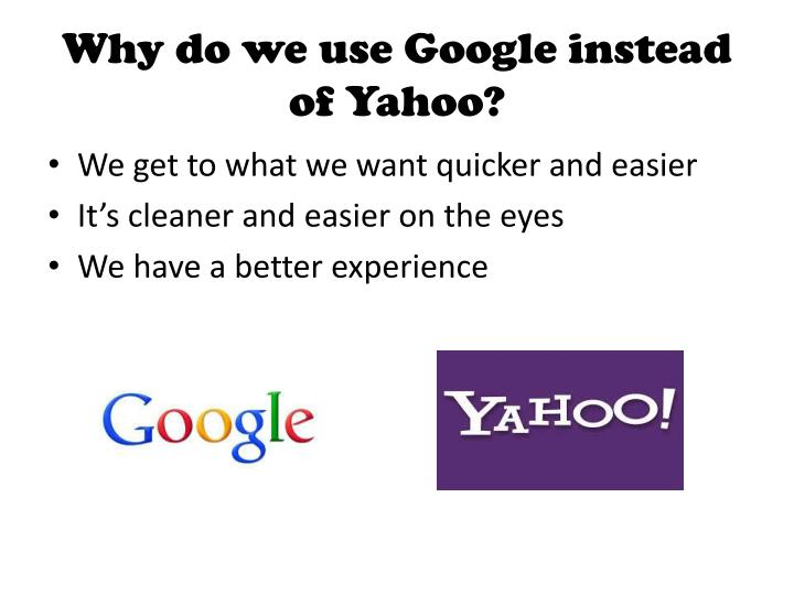 Why do we use Google instead of Yahoo?