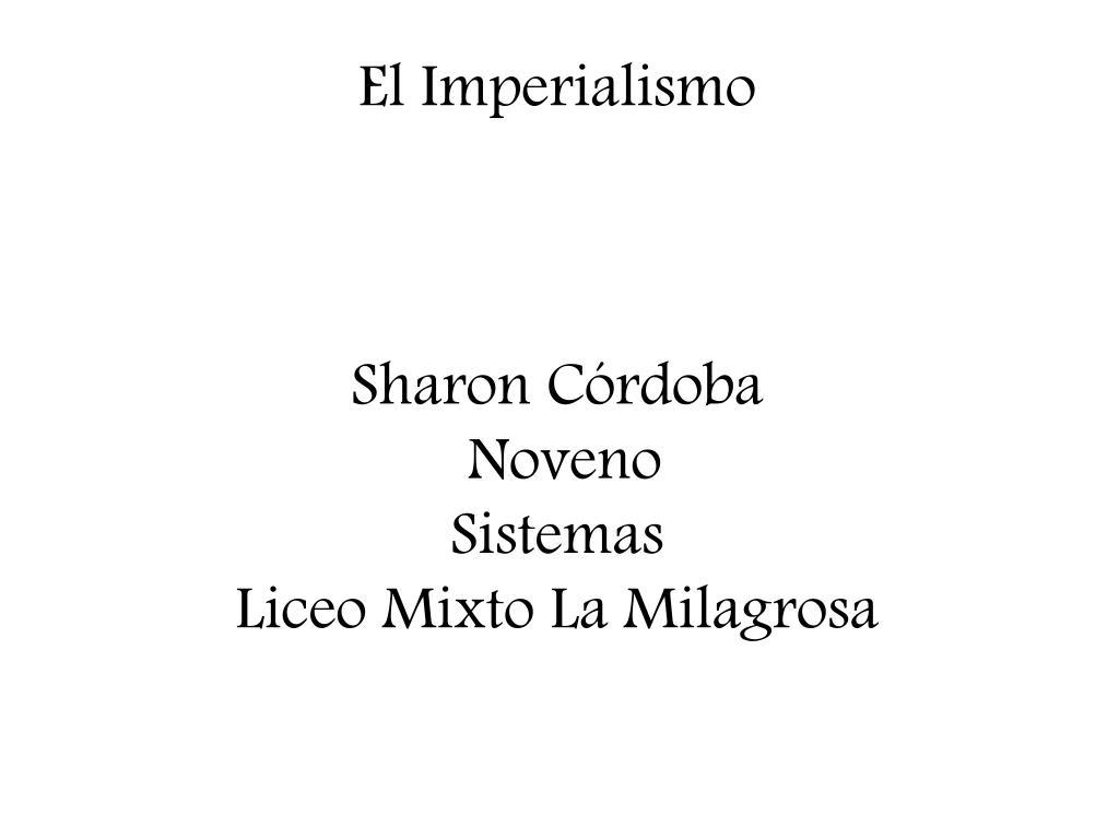 PPT - El Imperialismo Sharon Córdoba Noveno Sistemas Liceo Mixto ...